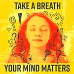 Take a breath, your mind matters