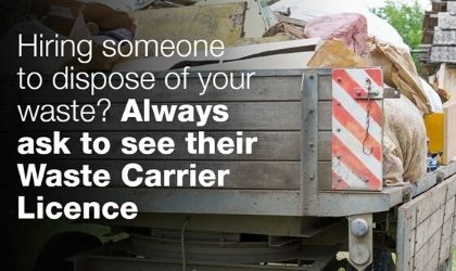 Hiring someone to dispose of your waste? Always ask to see their Waste Carrier Licence