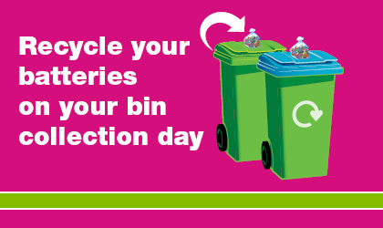 Recycle your batteries on your bin collection day
